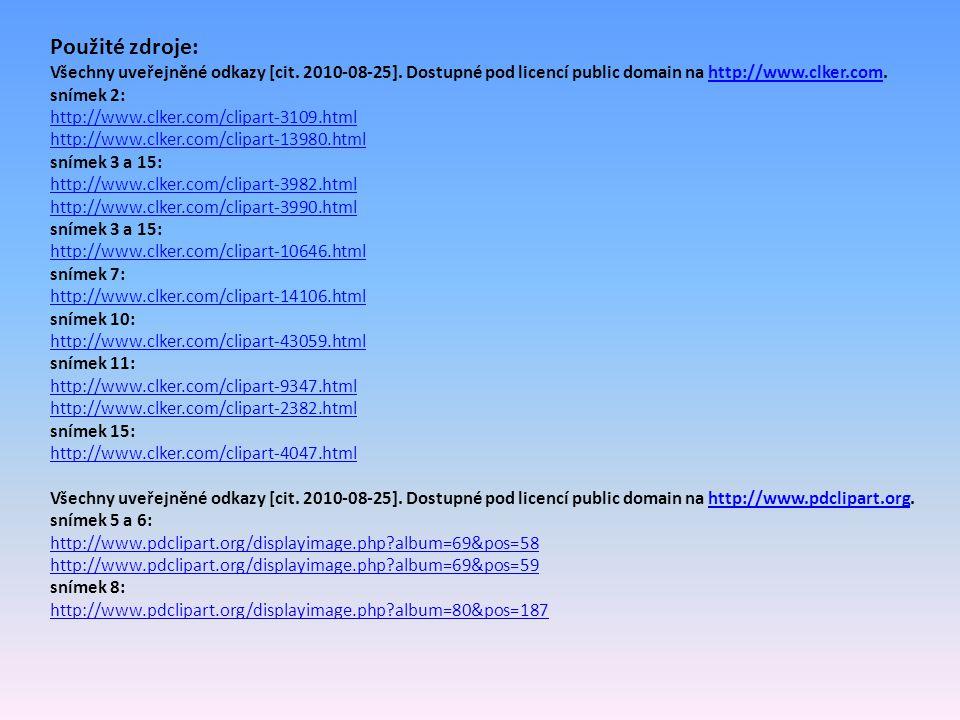 Použité zdroje: Všechny uveřejněné odkazy [cit. 2010-08-25]. Dostupné pod licencí public domain na http://www.clker.com.